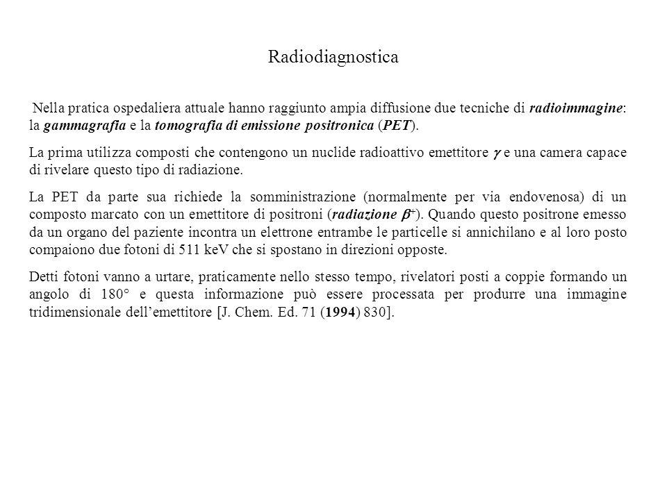 Radiodiagnostica Nella pratica ospedaliera attuale hanno raggiunto ampia diffusione due tecniche di radioimmagine: la gammagrafia e la tomografia di e