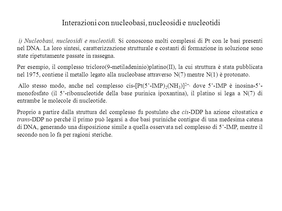 Interazioni con nucleobasi, nucleosidi e nucleotidi i) Nucleobasi, nucleosidi e nucleotidi. Si conoscono molti complessi di Pt con le basi presenti ne