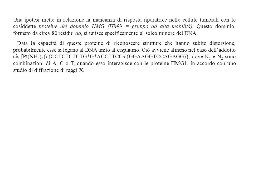Una ipotesi mette in relazione la mancanza di risposta riparatrice nelle cellule tumorali con le cosiddette proteine del dominio HMG (HMG = gruppo ad