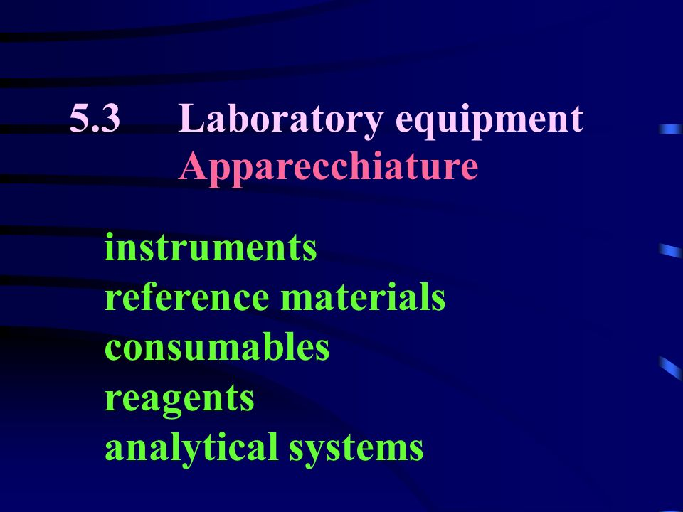 5.3 Laboratory equipment Apparecchiature instruments reference materials consumables reagents analytical systems