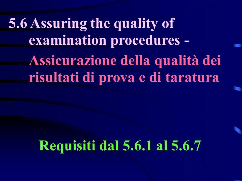 5.6 Assuring the quality of examination procedures - Assicurazione della qualità dei risultati di prova e di taratura Requisiti dal 5.6.1 al 5.6.7
