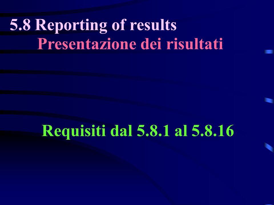 5.8 Reporting of results Presentazione dei risultati Requisiti dal 5.8.1 al 5.8.16