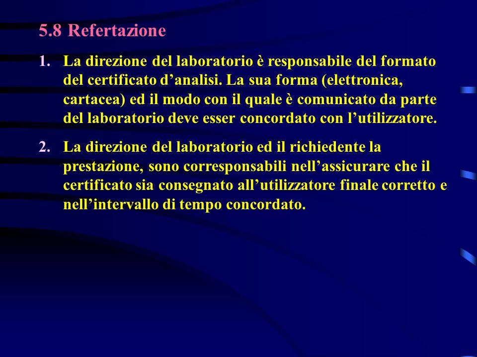 5.8 Refertazione 1.La direzione del laboratorio è responsabile del formato del certificato danalisi. La sua forma (elettronica, cartacea) ed il modo c