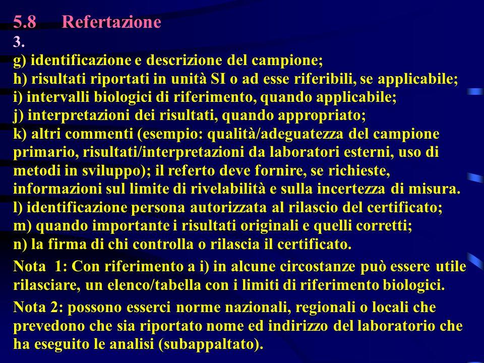 5.8Refertazione 3. g) identificazione e descrizione del campione; h) risultati riportati in unità SI o ad esse riferibili, se applicabile; i) interval