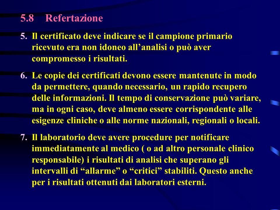 5.8 Refertazione 5.Il certificato deve indicare se il campione primario ricevuto era non idoneo allanalisi o può aver compromesso i risultati. 6.Le co