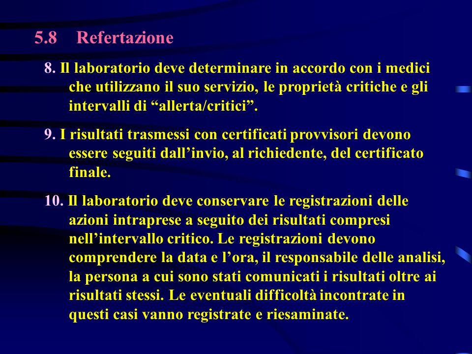 5.8 Refertazione 8. Il laboratorio deve determinare in accordo con i medici che utilizzano il suo servizio, le proprietà critiche e gli intervalli di