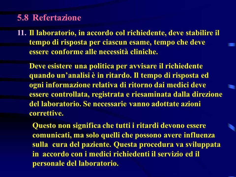 5.8 Refertazione 11.Il laboratorio, in accordo col richiedente, deve stabilire il tempo di risposta per ciascun esame, tempo che deve essere conforme