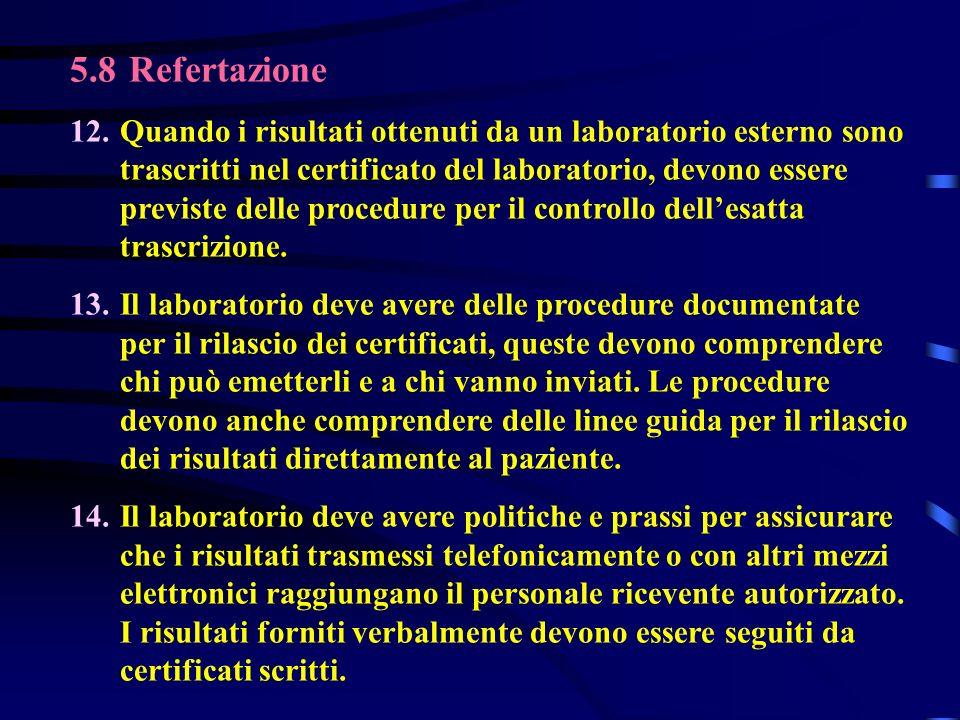 5.8 Refertazione 12.Quando i risultati ottenuti da un laboratorio esterno sono trascritti nel certificato del laboratorio, devono essere previste dell