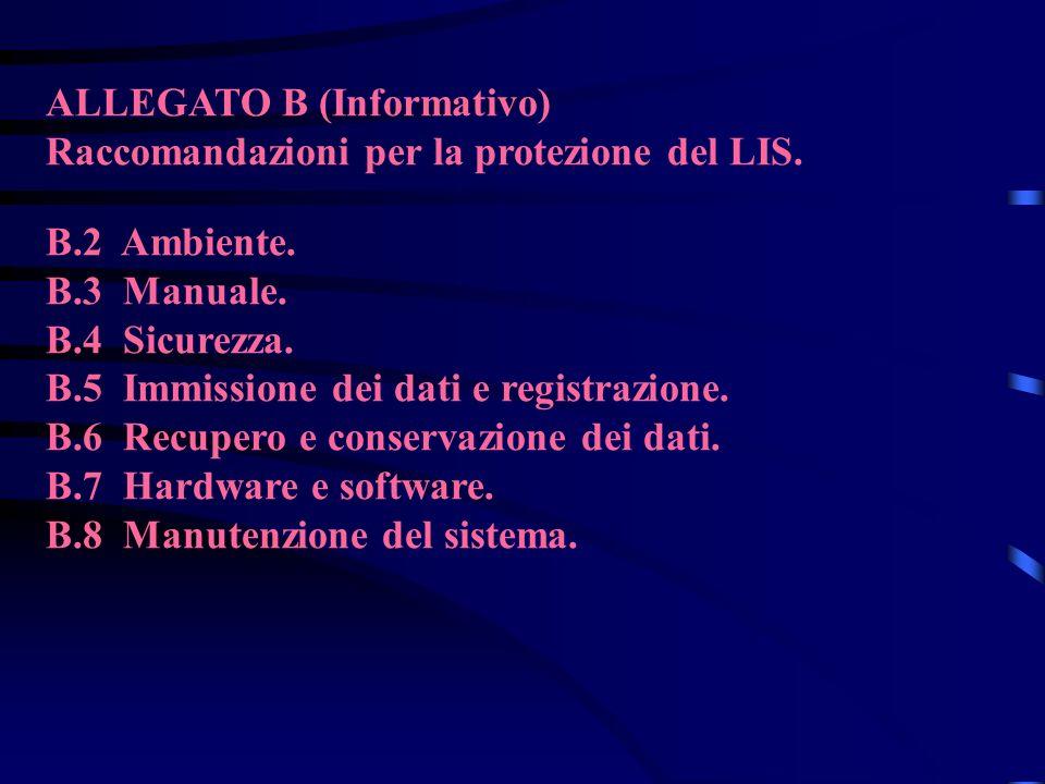 ALLEGATO B (Informativo) Raccomandazioni per la protezione del LIS. B.2 Ambiente. B.3 Manuale. B.4 Sicurezza. B.5 Immissione dei dati e registrazione.