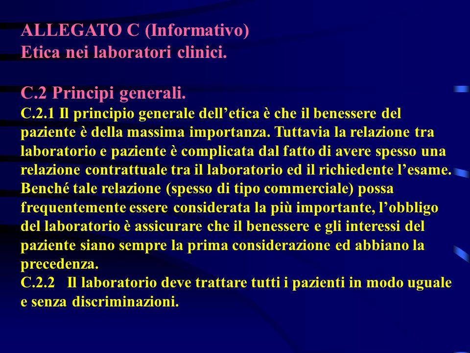ALLEGATO C (Informativo) Etica nei laboratori clinici. C.2 Principi generali. C.2.1 Il principio generale delletica è che il benessere del paziente è