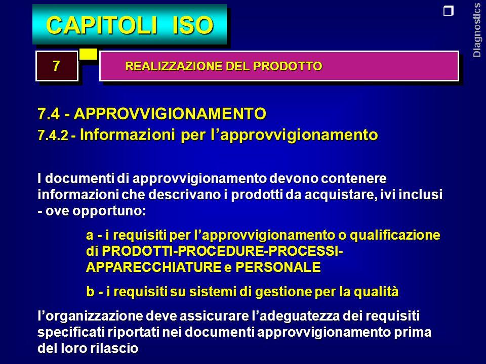Diagnostics 7.4 - APPROVVIGIONAMENTO 7.4.3 - Verifica dei prodotti approvvigionati Lorganizzazione deve stabilire e svolgere le attività necessarie per verificare i prodotti acquistati.