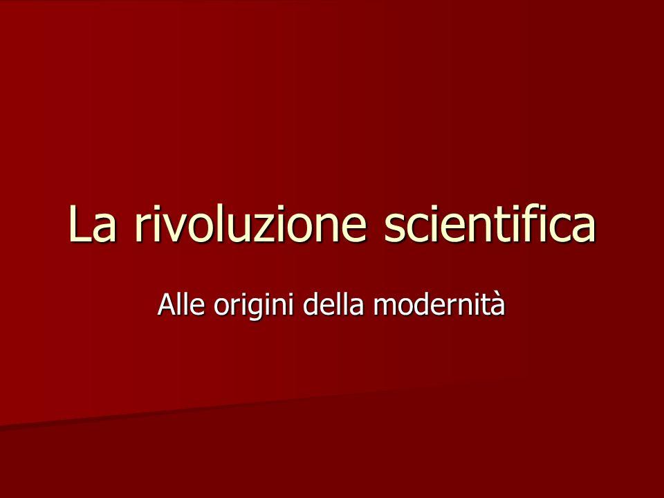 La rivoluzione scientifica Alle origini della modernità