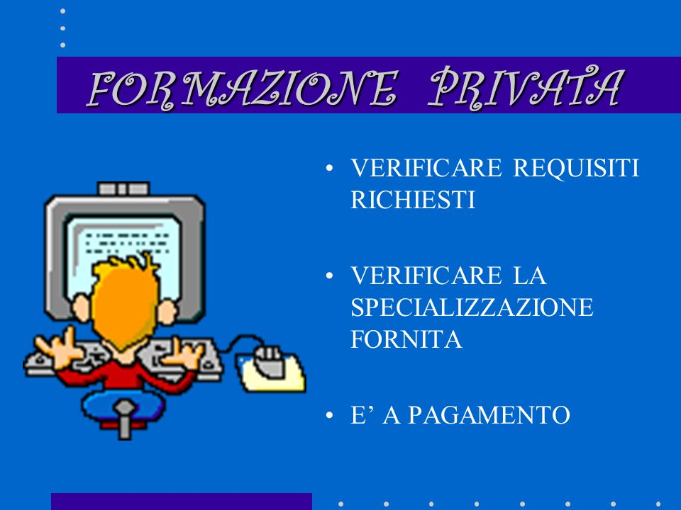 SPECIALIZZAZIONE PROFESSIONALE FORMAZIONE PRIVATA FORMAZIONE PUBBLICA FONDO SOCIALE EUROPEO SPECIALIZZAZIONE IN PAESI ESTERI