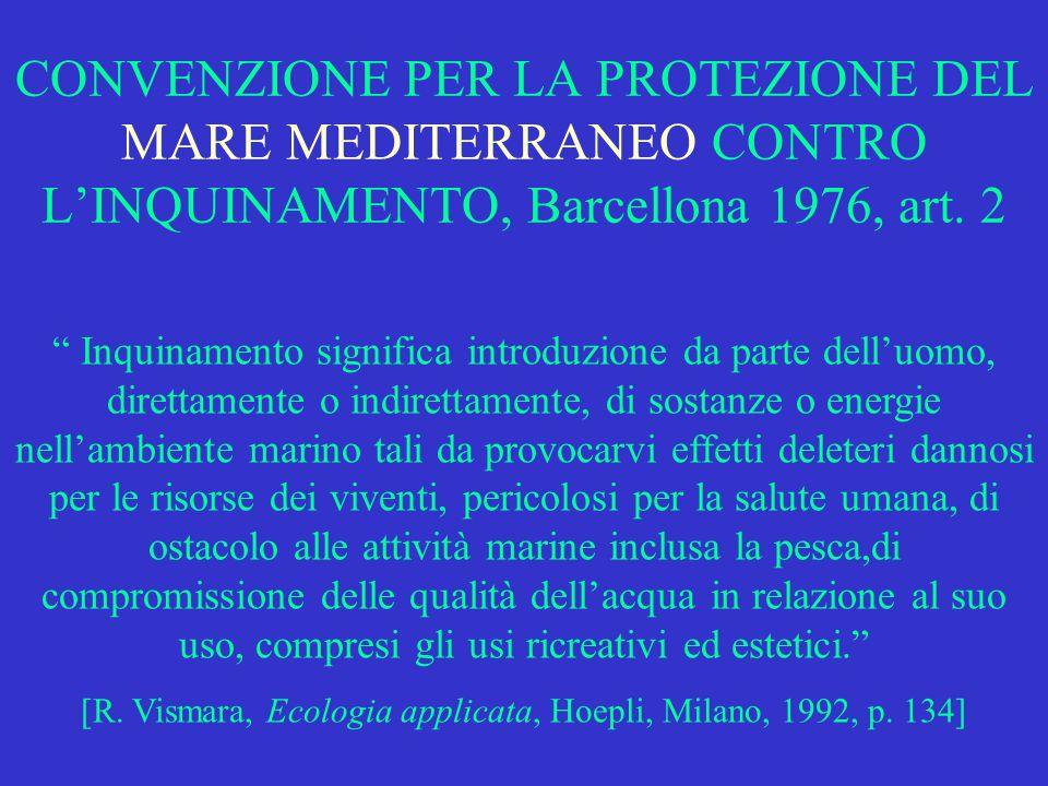 CONVENZIONE PER LA PROTEZIONE DEL MARE MEDITERRANEO CONTRO LINQUINAMENTO, Barcellona 1976, art. 2 Inquinamento significa introduzione da parte delluom