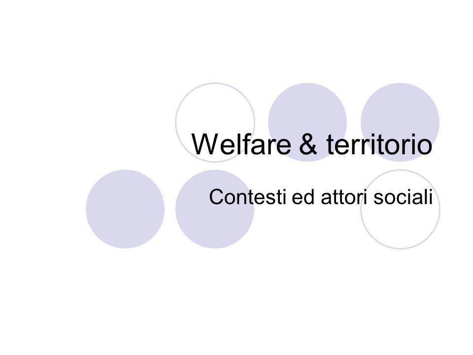Welfare & territorio Contesti ed attori sociali