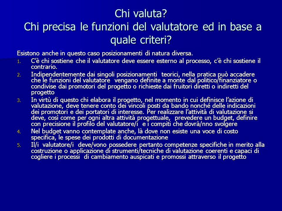 Chi valuta? Chi precisa le funzioni del valutatore ed in base a quale criteri? Esistono anche in questo caso posizionamenti di natura diversa. 1. Cè c