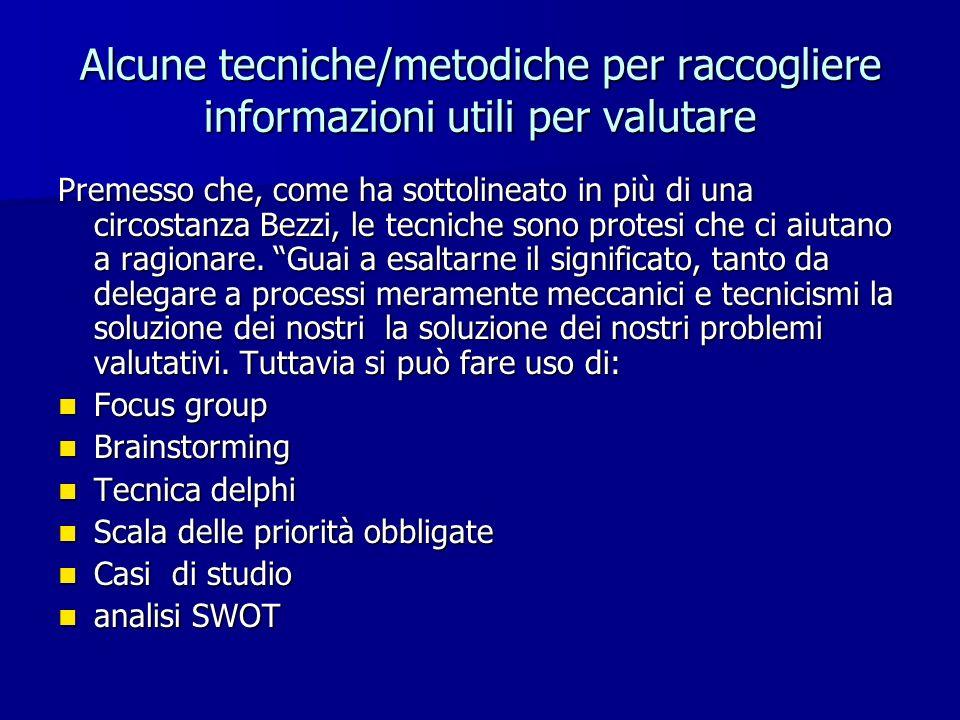 Alcune tecniche/metodiche per raccogliere informazioni utili per valutare Premesso che, come ha sottolineato in più di una circostanza Bezzi, le tecni