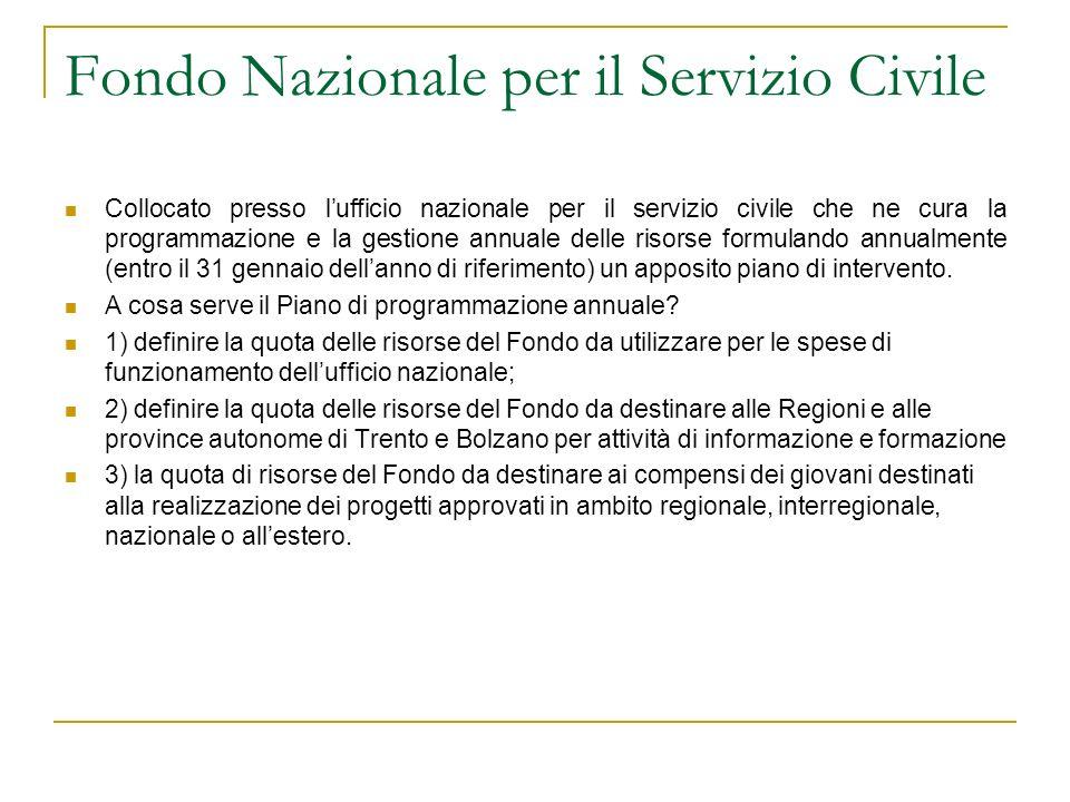 Fondo Nazionale per il Servizio Civile Collocato presso lufficio nazionale per il servizio civile che ne cura la programmazione e la gestione annuale