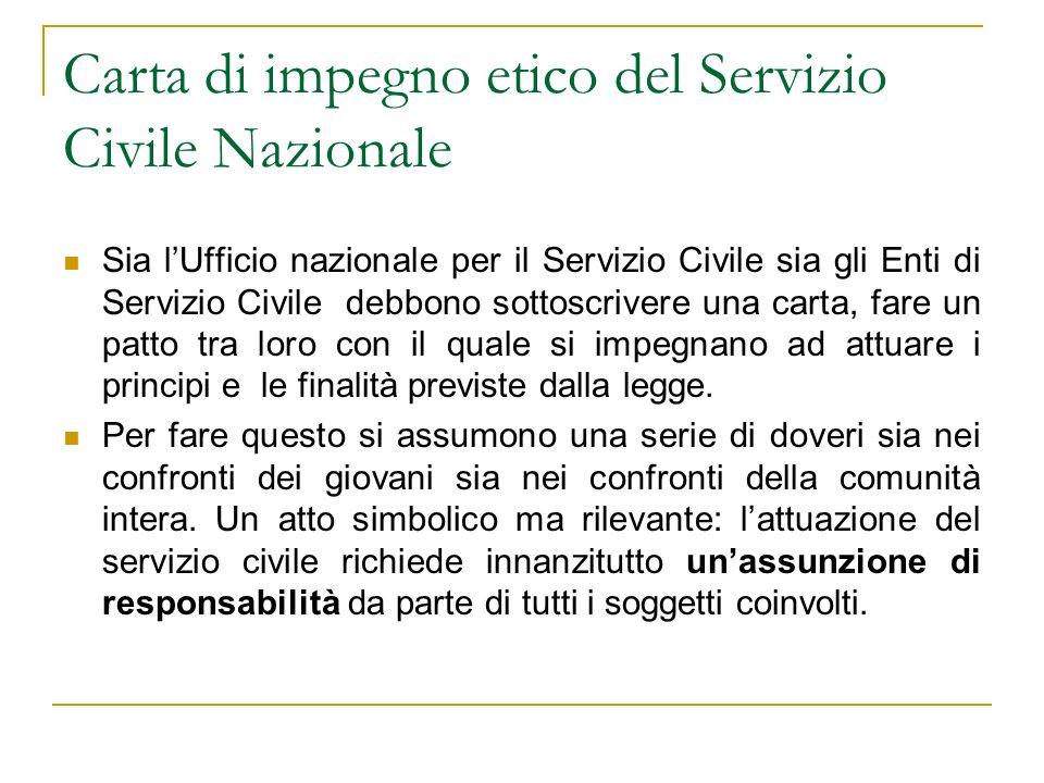 Carta di impegno etico del Servizio Civile Nazionale Sia lUfficio nazionale per il Servizio Civile sia gli Enti di Servizio Civile debbono sottoscrive