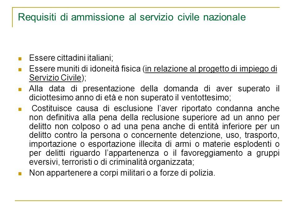 Requisiti di ammissione al servizio civile nazionale Essere cittadini italiani; Essere muniti di idoneità fisica (in relazione al progetto di impiego