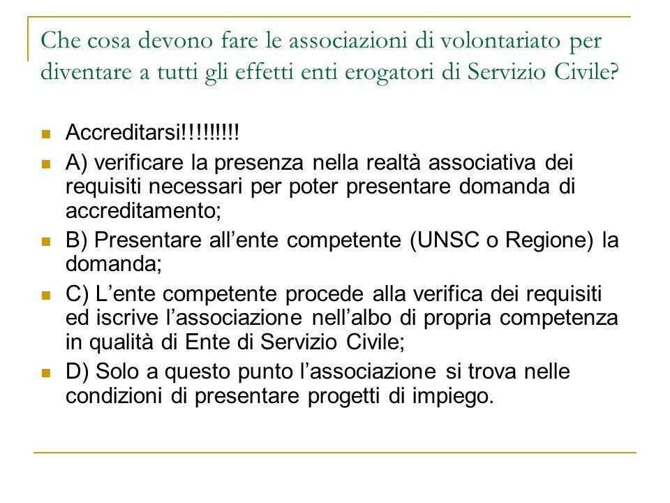 Che cosa devono fare le associazioni di volontariato per diventare a tutti gli effetti enti erogatori di Servizio Civile? Accreditarsi!!!!!!!!! A) ver