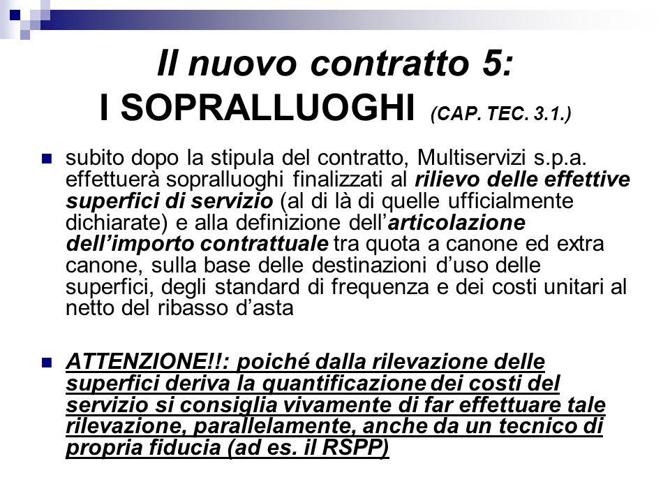 Il nuovo contratto 5: I SOPRALLUOGHI (CAP. TEC. 3.1.) subito dopo la stipula del contratto, Multiservizi s.p.a. effettuerà sopralluoghi finalizzati al
