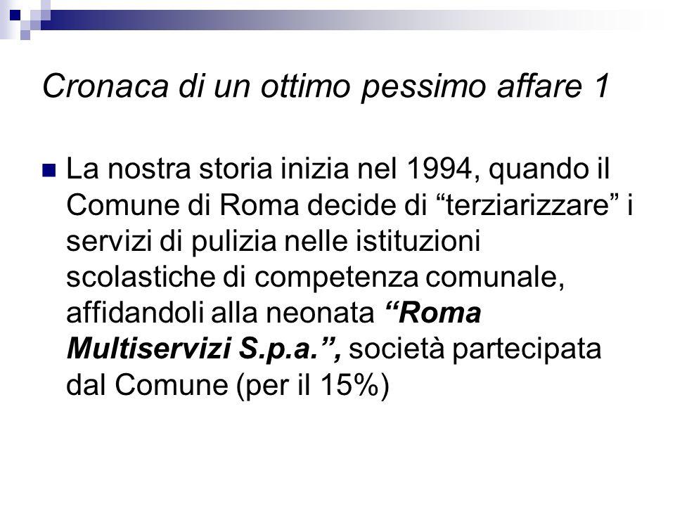 Cronaca di un ottimo pessimo affare 1 La nostra storia inizia nel 1994, quando il Comune di Roma decide di terziarizzare i servizi di pulizia nelle is