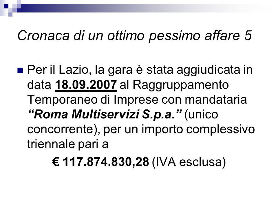 Cronaca di un ottimo pessimo affare 5 Per il Lazio, la gara è stata aggiudicata in data 18.09.2007 al Raggruppamento Temporaneo di Imprese con mandata