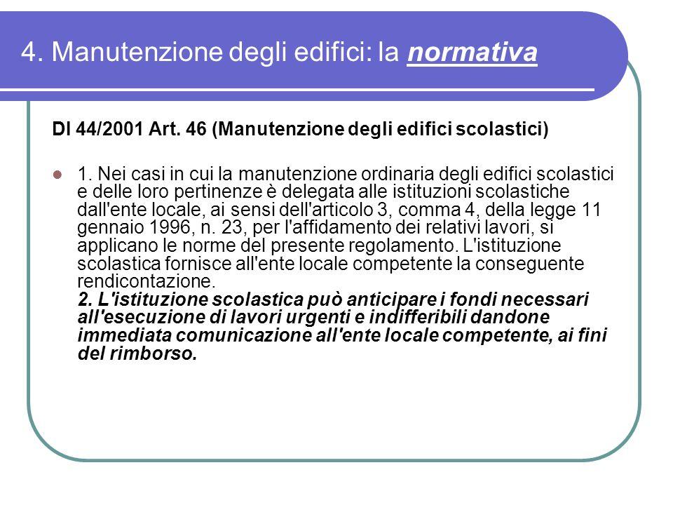 4. Manutenzione degli edifici: la normativa DI 44/2001 Art. 46 (Manutenzione degli edifici scolastici) 1. Nei casi in cui la manutenzione ordinaria de