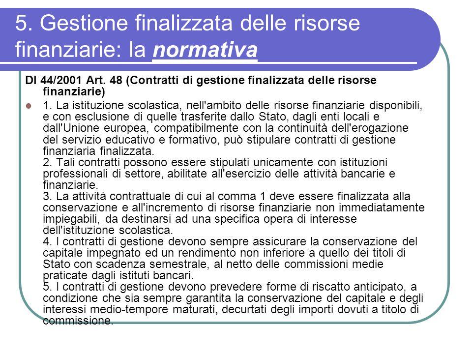 5. Gestione finalizzata delle risorse finanziarie: la normativa DI 44/2001 Art. 48 (Contratti di gestione finalizzata delle risorse finanziarie) 1. La