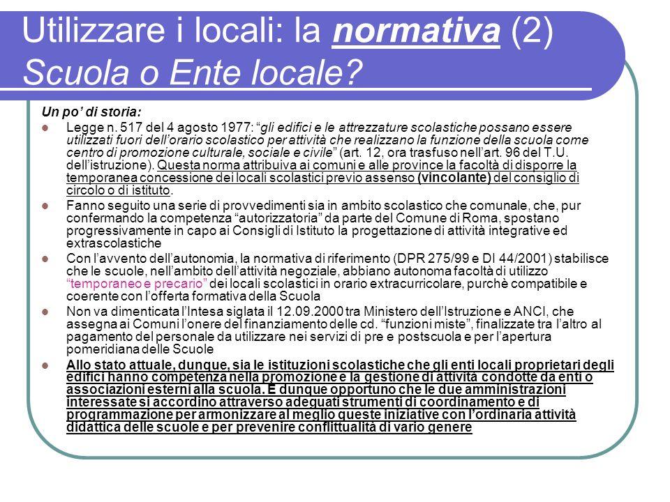 Utilizzare i locali: la normativa (2) Scuola o Ente locale? Un po di storia: Legge n. 517 del 4 agosto 1977: gli edifici e le attrezzature scolastiche