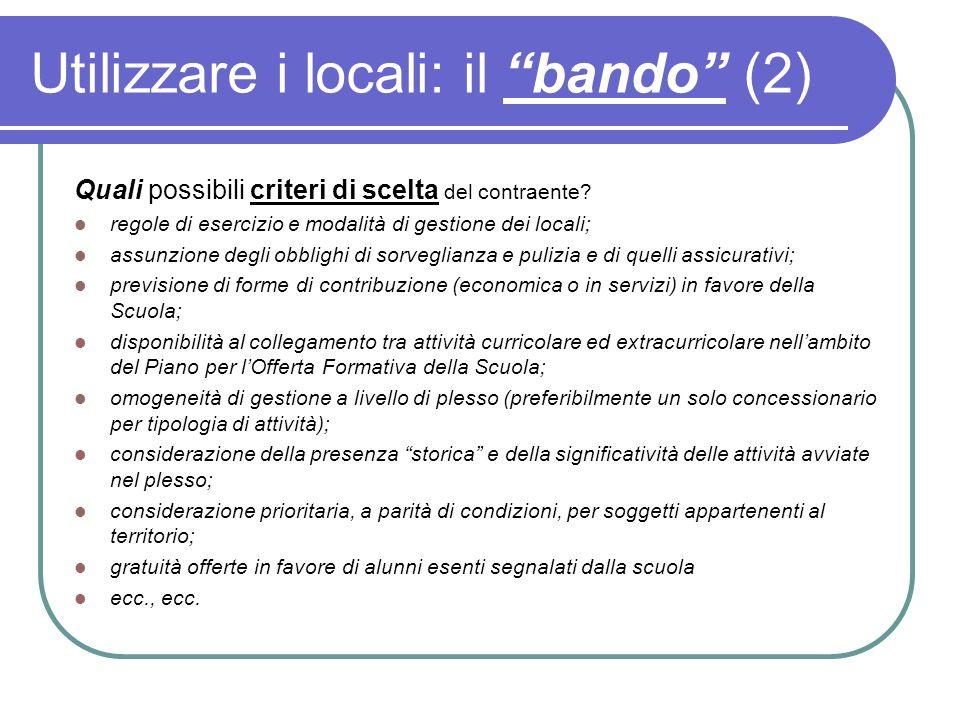 Utilizzare i locali: il bando (2) Quali possibili criteri di scelta del contraente? regole di esercizio e modalità di gestione dei locali; assunzione