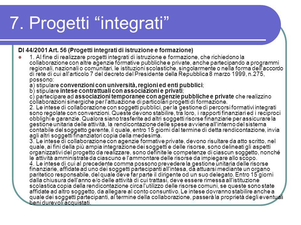 7. Progetti integrati DI 44/2001 Art. 56 (Progetti integrati di istruzione e formazione) 1. Al fine di realizzare progetti integrati di istruzione e f