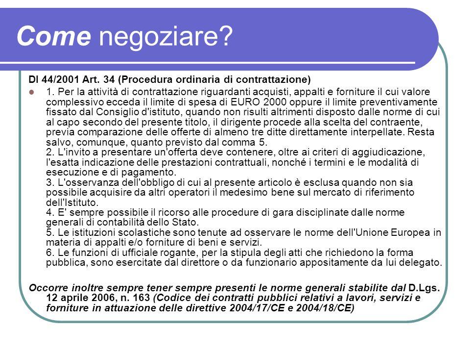 Come negoziare? DI 44/2001 Art. 34 (Procedura ordinaria di contrattazione) 1. Per la attività di contrattazione riguardanti acquisti, appalti e fornit