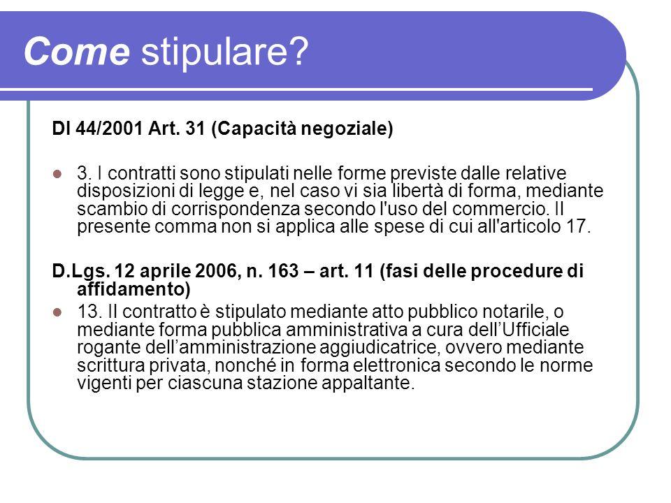Come stipulare? DI 44/2001 Art. 31 (Capacità negoziale) 3. I contratti sono stipulati nelle forme previste dalle relative disposizioni di legge e, nel