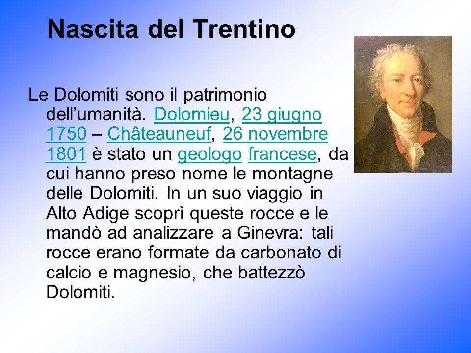 Nascita del Trentino Le Dolomiti sono il patrimonio dellumanità. Dolomieu, 23 giugno 1750 – Châteauneuf, 26 novembre 1801 è stato un geologo francese,