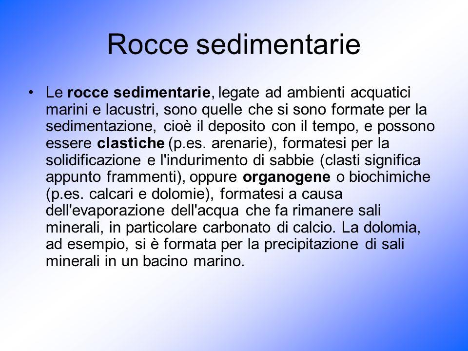 Rocce sedimentarie Le rocce sedimentarie, legate ad ambienti acquatici marini e lacustri, sono quelle che si sono formate per la sedimentazione, cioè
