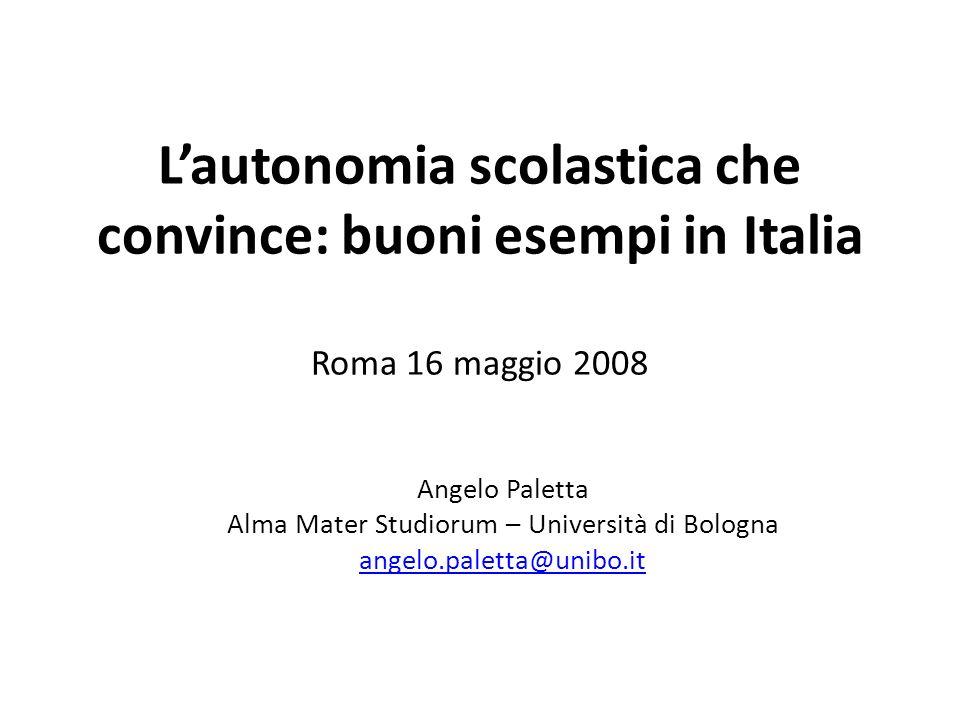 Lautonomia scolastica che convince: buoni esempi in Italia Roma 16 maggio 2008 Angelo Paletta Alma Mater Studiorum – Università di Bologna angelo.pale