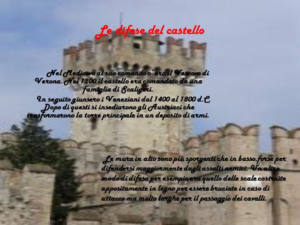 Le difese del castello Nel Medioevo al suo comando c era il Vescovo di Verona. Nel 1200 il castello era comandato da una famiglia di Scaligeri. In seg