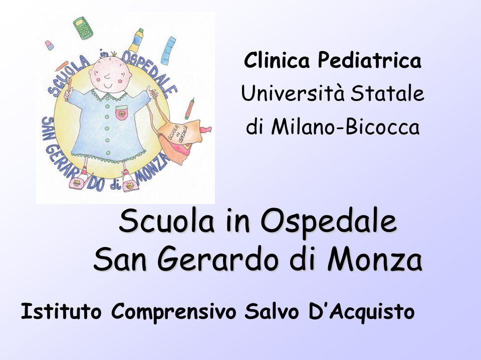 Scuola in Ospedale San Gerardo di Monza Istituto Comprensivo Salvo DAcquisto Clinica Pediatrica Università Statale di Milano-Bicocca