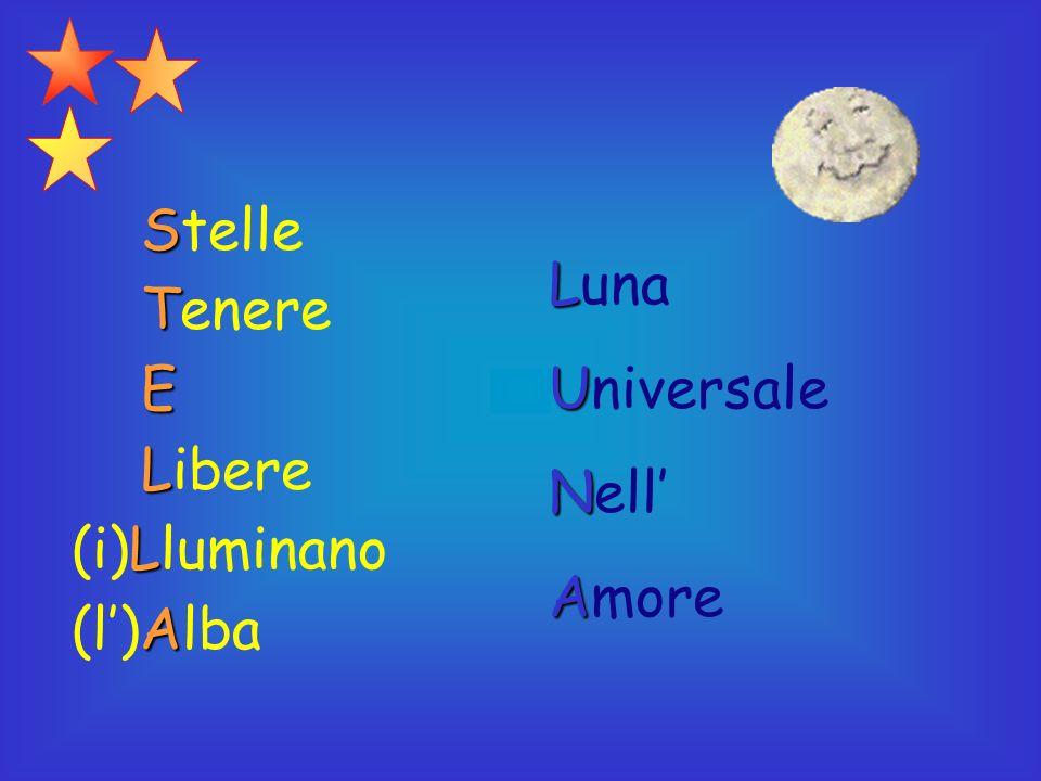 S Stelle T Tenere E L Libere L (i)Lluminano A (l)Alba L Luna U Universale N Nell A Amore