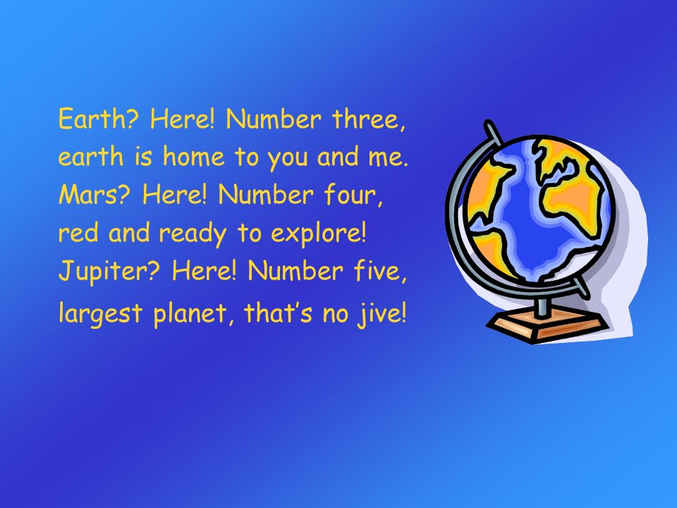 Earth? Here! Number three, earth is home to you and me. Mars? Here! Number four, red and ready to explore! Jupiter? Here! Number five, largest planet,