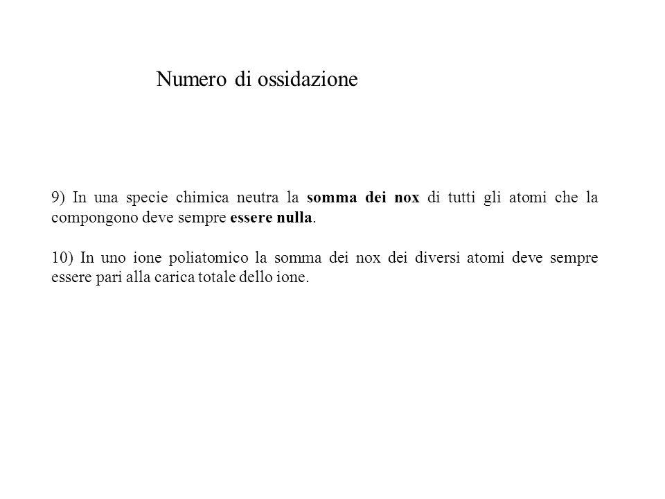 Numero di ossidazione 9) In una specie chimica neutra la somma dei nox di tutti gli atomi che la compongono deve sempre essere nulla.