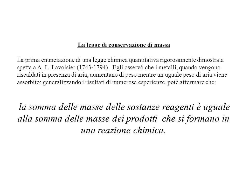 La legge di conservazione di massa La prima enunciazione di una legge chimica quantitativa rigorosamente dimostrata spetta a A.