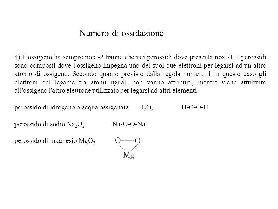 Numero di ossidazione 4) L ossigeno ha sempre nox -2 tranne che nei perossidi dove presenta nox -1.