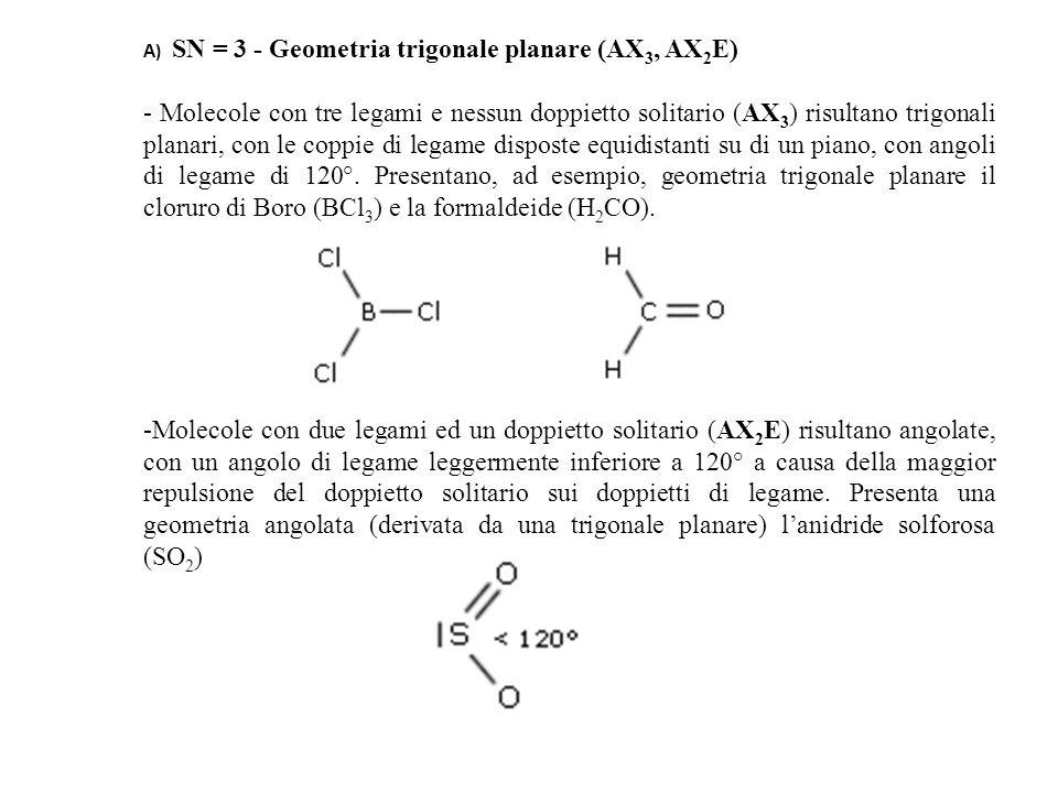 A) SN = 3 - Geometria trigonale planare (AX 3, AX 2 E) - Molecole con tre legami e nessun doppietto solitario (AX 3 ) risultano trigonali planari, con le coppie di legame disposte equidistanti su di un piano, con angoli di legame di 120°.