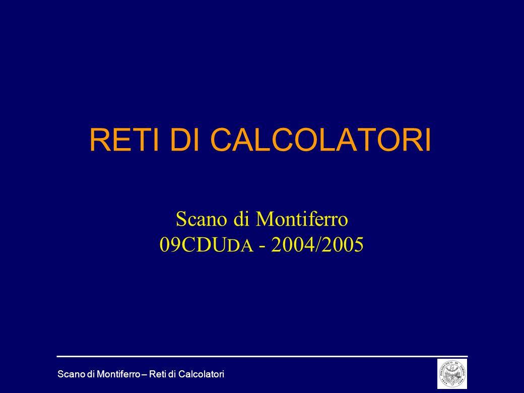 Scano di Montiferro – Reti di Calcolatori RETI DI CALCOLATORI Scano di Montiferro 09CDU DA - 2004/2005