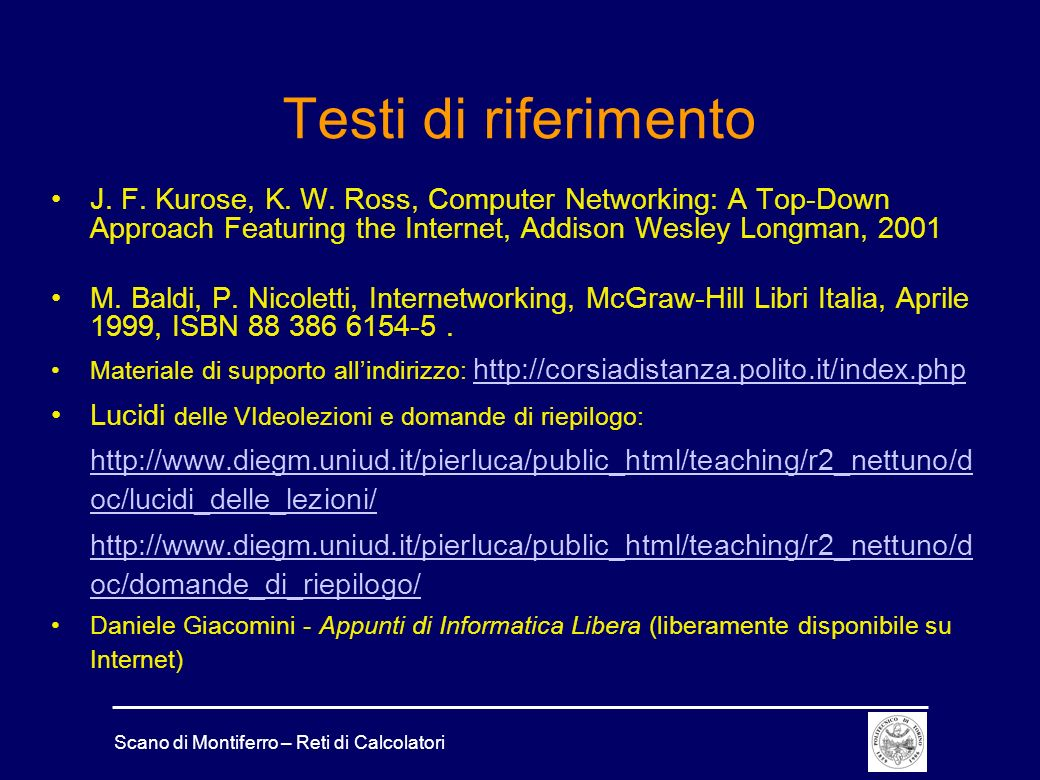 Scano di Montiferro – Reti di Calcolatori Testi di riferimento J. F. Kurose, K. W. Ross, Computer Networking: A Top-Down Approach Featuring the Intern