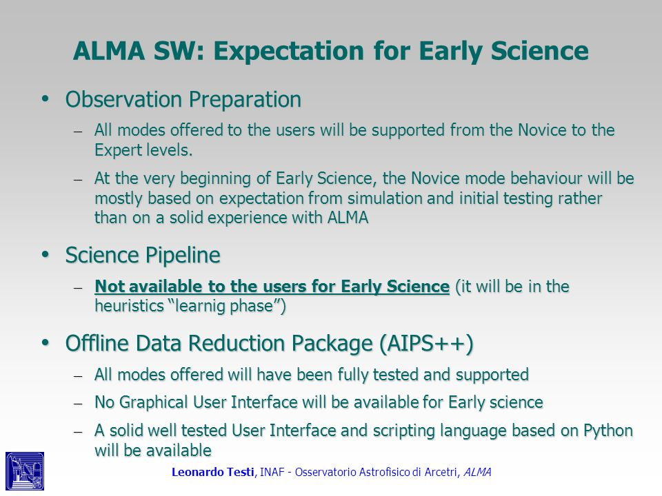 ALMA SW: Expectation for Early Science Observation Preparation Observation Preparation – All modes offered to the users will be supported from the Nov