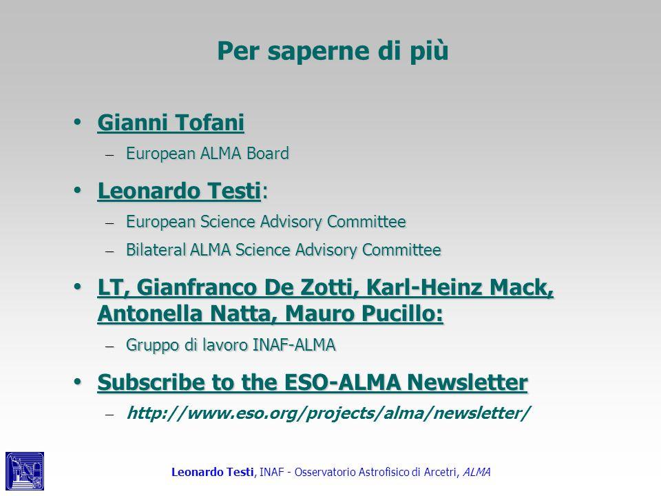 Leonardo Testi, INAF - Osservatorio Astrofisico di Arcetri, ALMA Per saperne di più Gianni Tofani Gianni Tofani – European ALMA Board Leonardo Testi: